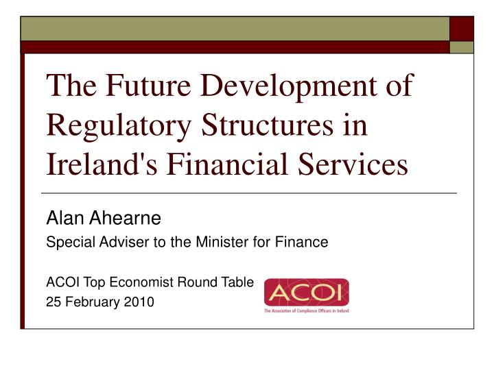 the future development of regulatory structures in ireland s financial services n.