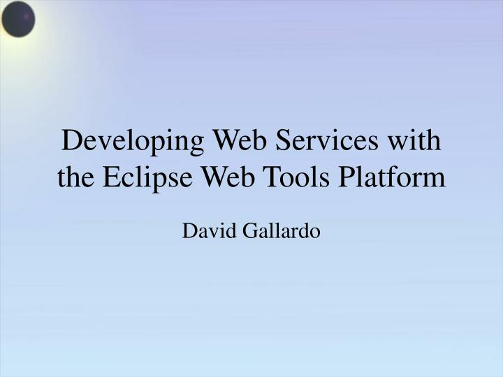 developing web services with the eclipse web tools platform n.