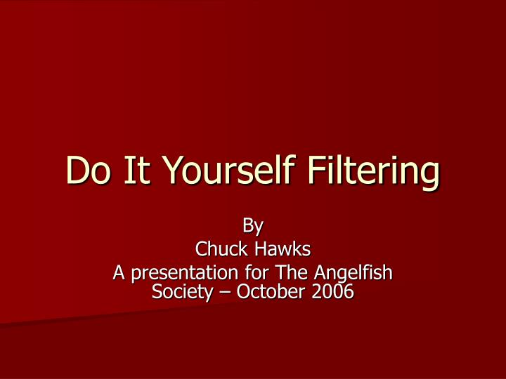 do it yourself filtering n.