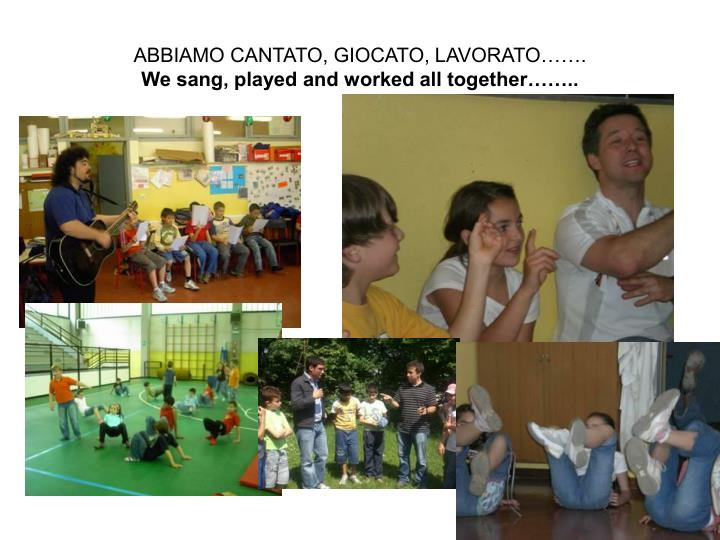 Abbiamo cantato giocato lavorato we sang played and worked all together