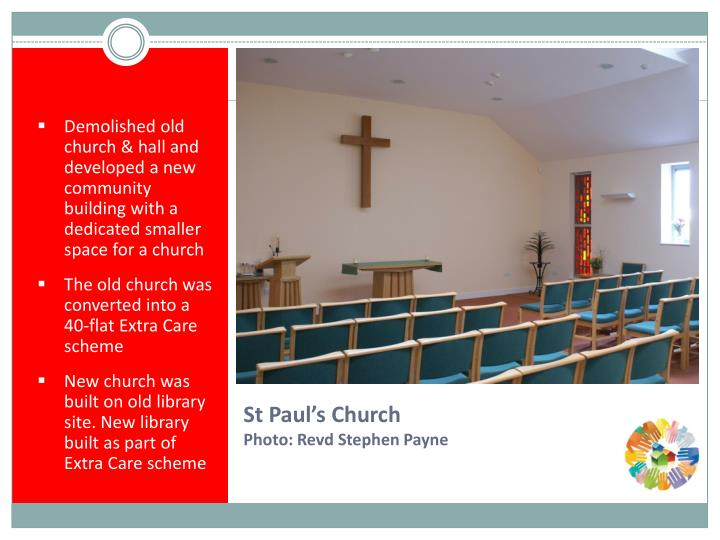 Demolished old church & hall and developed a new community building with a dedicated smaller space for a church
