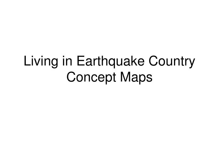 living in earthquake country concept maps n.