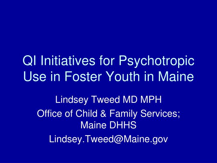 qi initiatives for psychotropic use in foster youth in maine n.