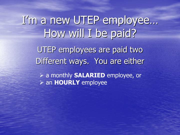 i m a new utep employee how will i be paid n.
