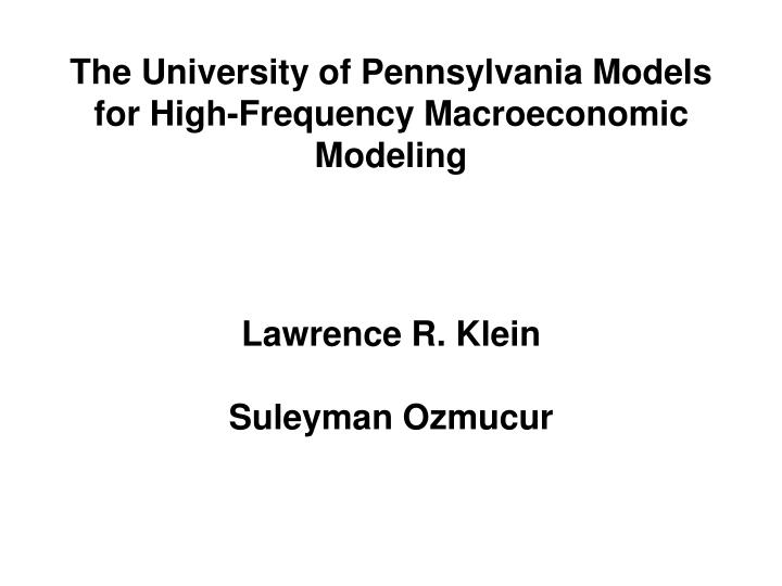 the university of pennsylvania models for high frequency macroeconomic modeling n.