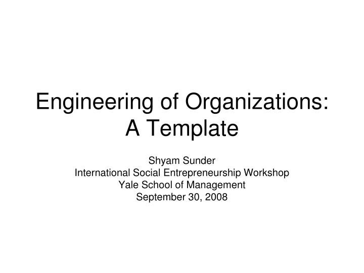 engineering of organizations a template n.