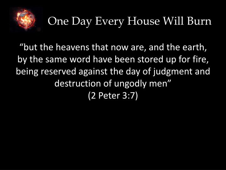 One day every house will burn