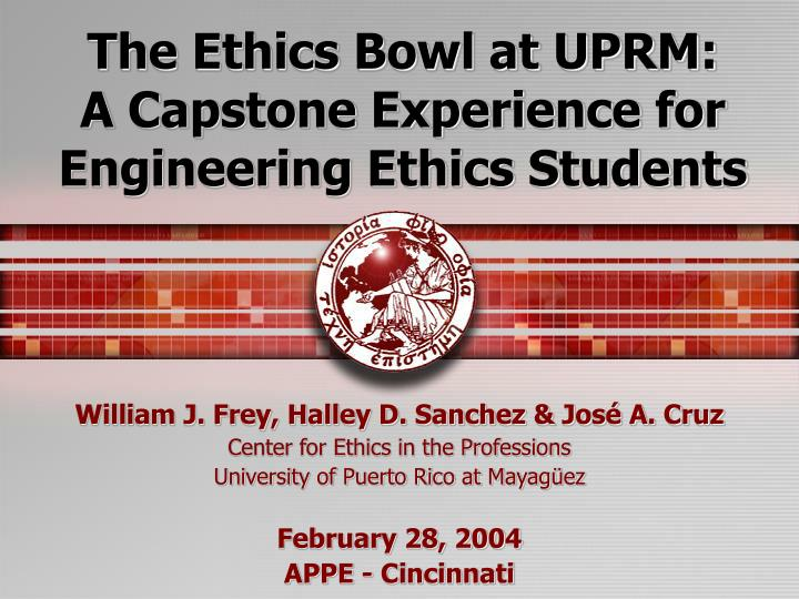 the ethics bowl at uprm a capstone experience for engineering ethics students n.