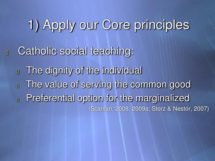 1) Apply our Core principles