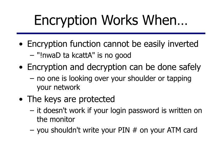 Encryption Works When…