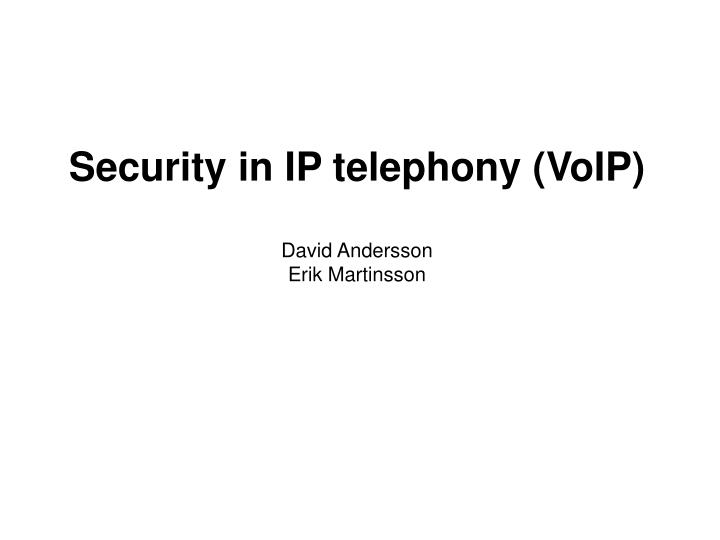 security in ip telephony voip david andersson erik martinsson n.