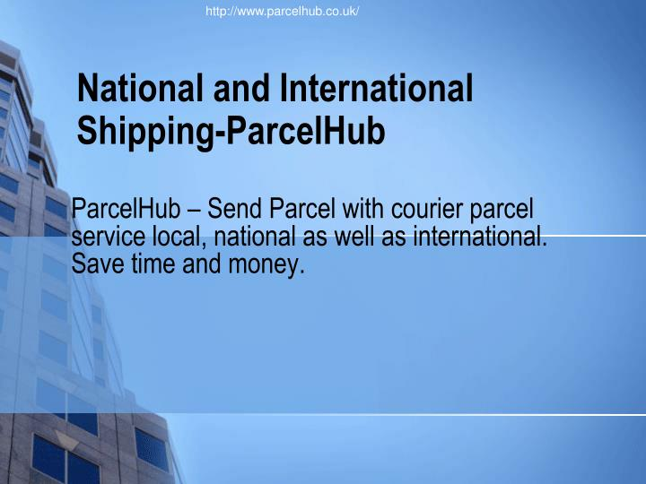 national and international shipping parcelhub n.