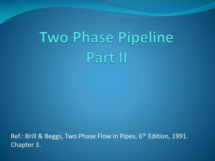 two phase pipeline part ii n.