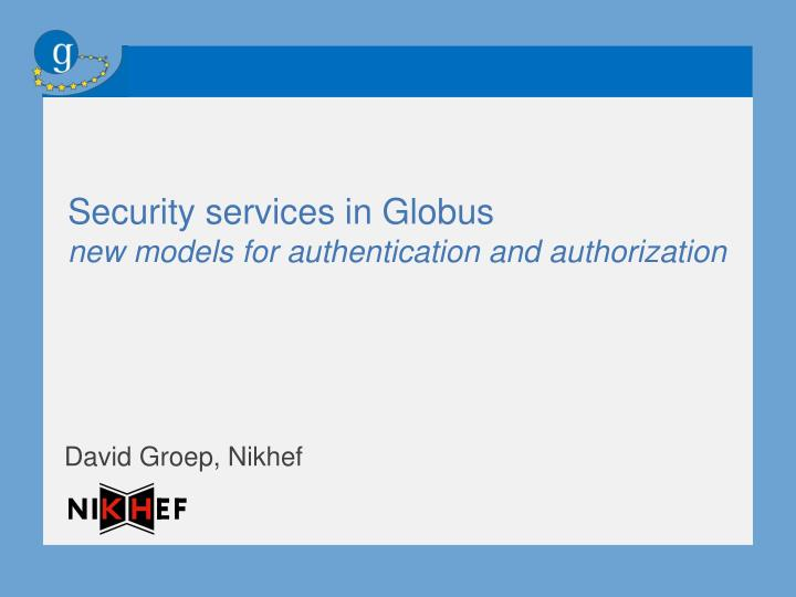 security services in globus new models for authentication and authorization n.