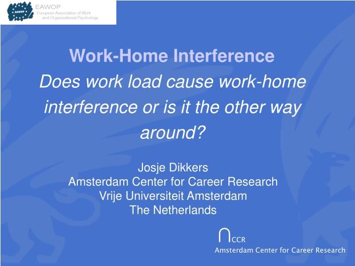 work home interference does work load cause work home interference or is it the other way around n.