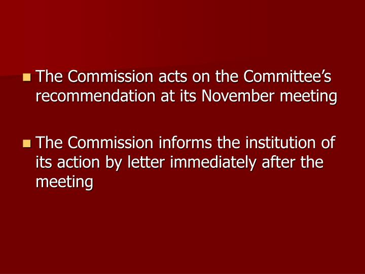 The Commission acts on the Committee's recommendation at its November meeting
