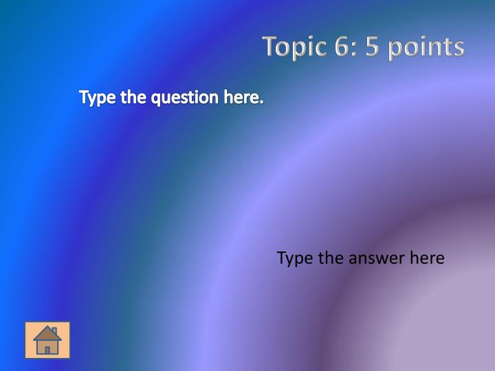 Topic 6: 5 points