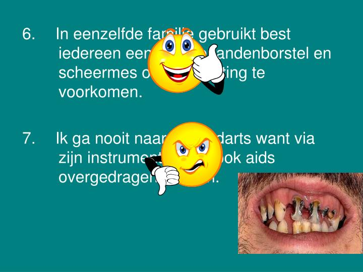 In eenzelfde familie gebruikt best iedereen een andere tandenborstel en scheermes om besmetting te voorkomen.