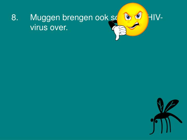 8.Muggen brengen ook soms het HIV- virus over.