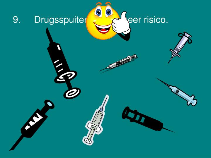 9.Drugsspuiters lopen meer risico.