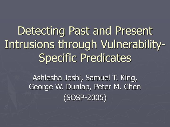 detecting past and present intrusions through vulnerability specific predicates n.