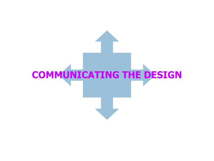 Communicating the design