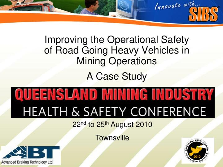 improving the operational safety of road going heavy vehicles in mining operations a case study n.