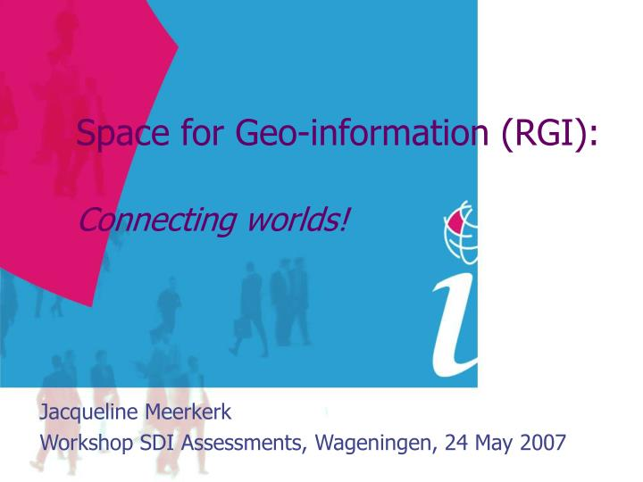 Space for geo information rgi connecting worlds