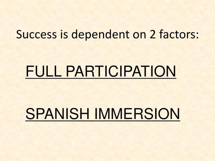 Success is dependent on 2 factors: