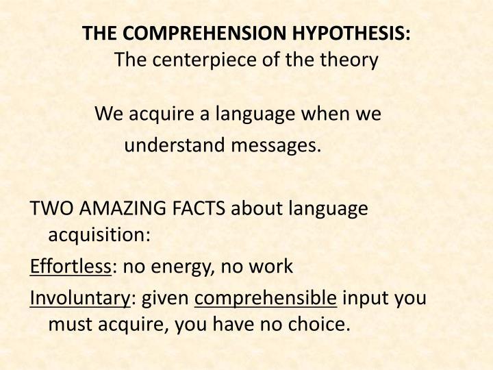 THE COMPREHENSION HYPOTHESIS: