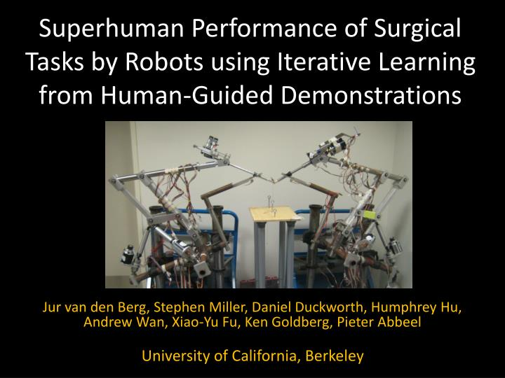 Superhuman Performance of Surgical Tasks by Robots using Iterative Learning from Human-Guided Demons...