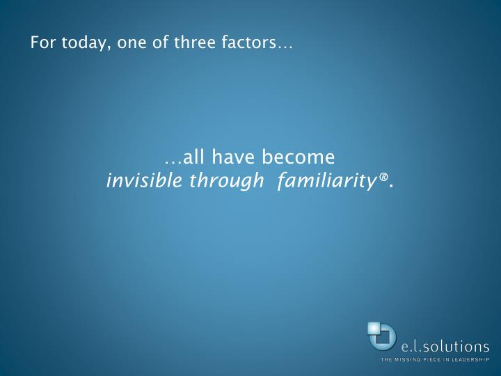 For today, one of three factors…