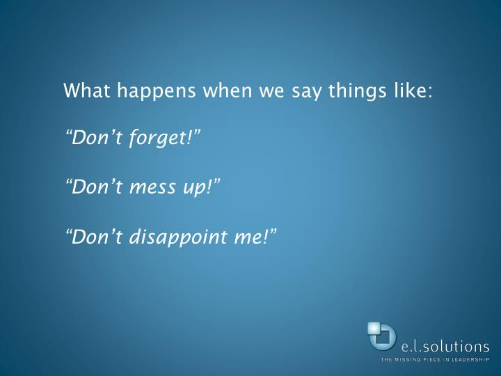 What happens when we say things like: