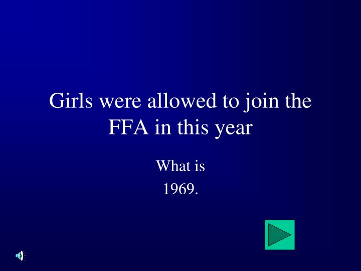 Girls were allowed to join the ffa in this year