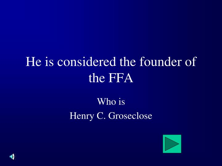 He is considered the founder of the FFA