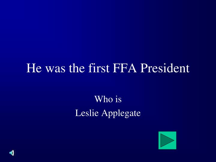 He was the first FFA President