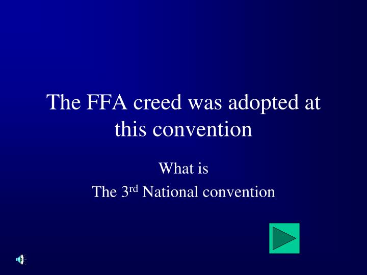 The FFA creed was adopted at this convention