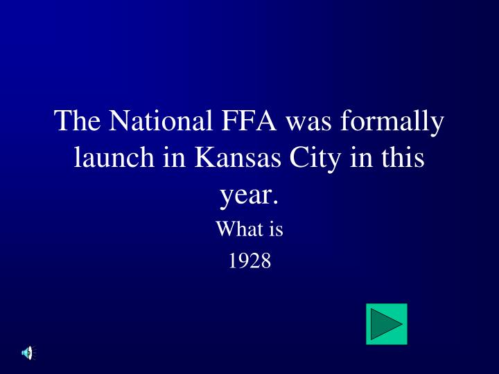 The National FFA was formally launch in Kansas City in this year.