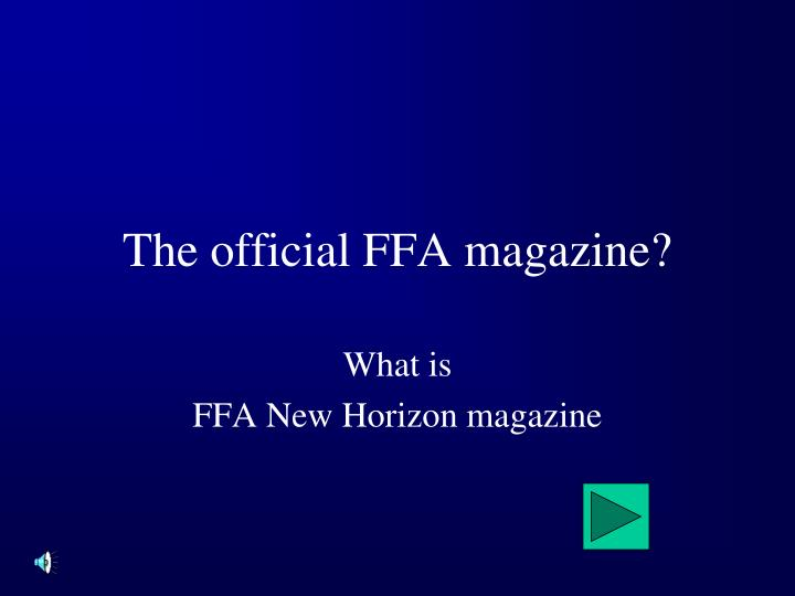 The official FFA magazine?