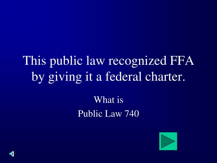 This public law recognized ffa by giving it a federal charter
