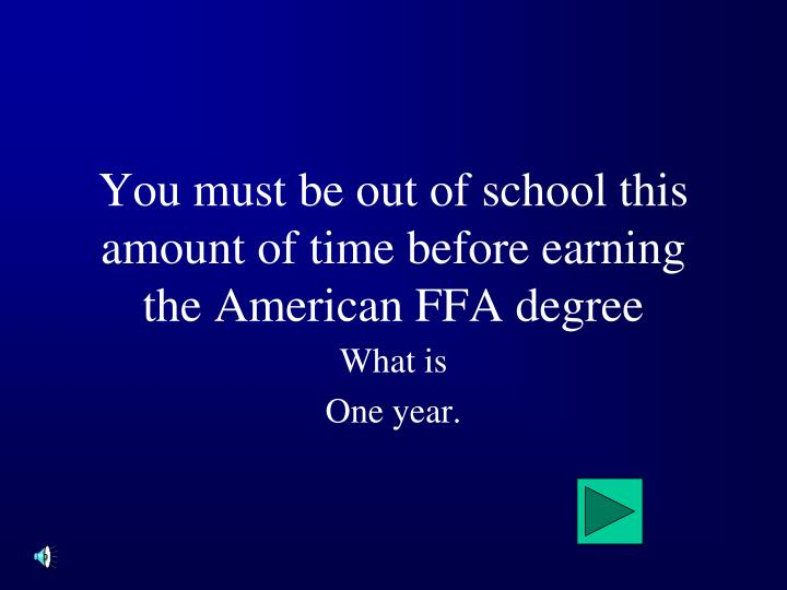 You must be out of school this amount of time before earning the American FFA degree