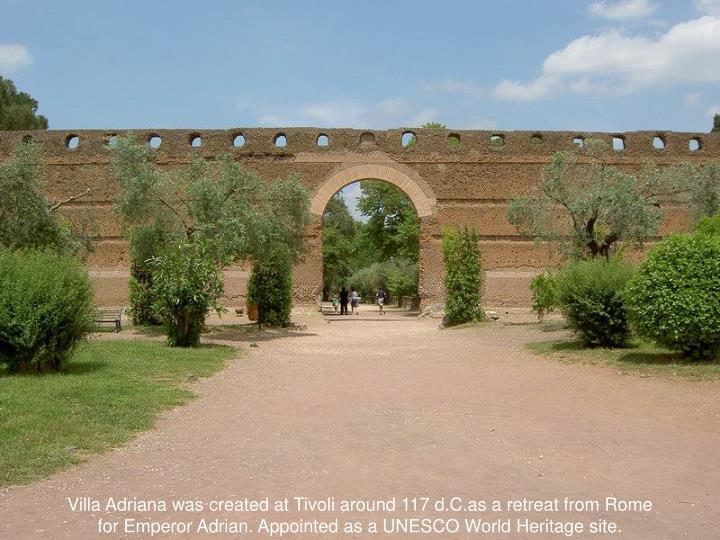 Villa Adriana was created at Tivoli around 117 d.C.as a retreat from Rome