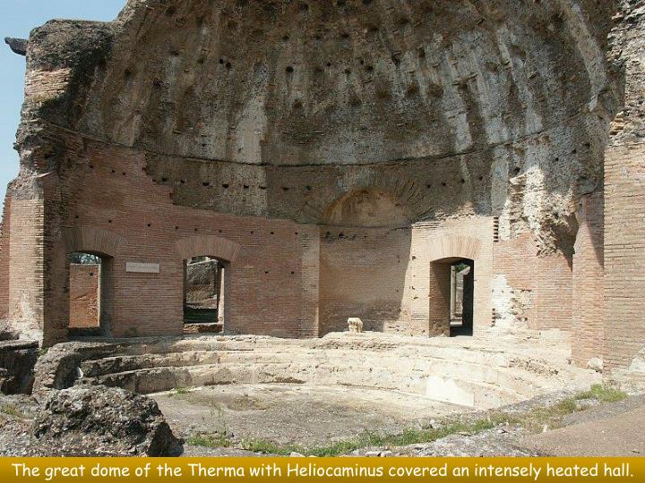 The great dome of the Therma with Heliocaminus covered an intensely heated hall.