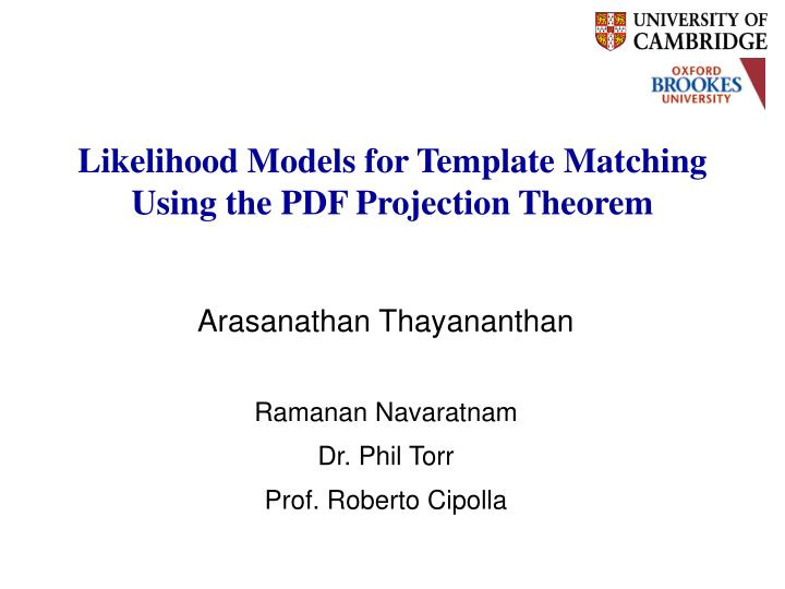 Likelihood models for template matching using the pdf projection theorem