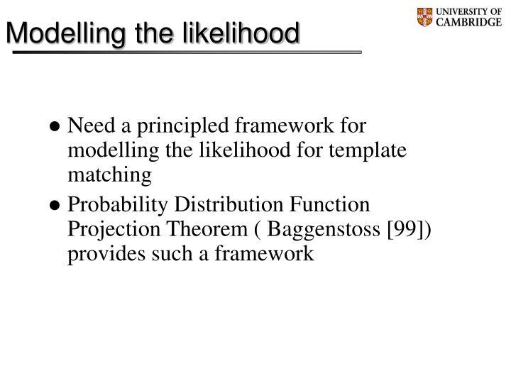 Modelling the likelihood