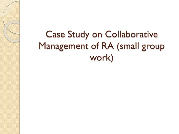 Case Study on Collaborative Management of RA (small group work)