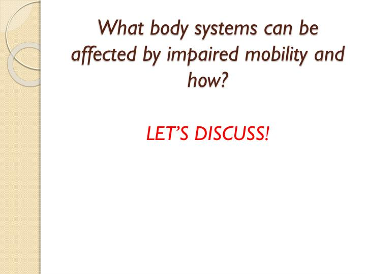 What body systems can be affected by impaired mobility and how?