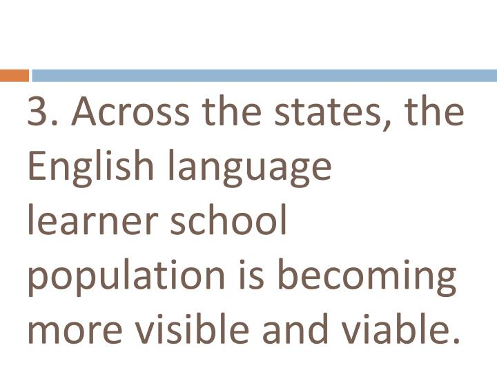 3. Across the states, the English language learner school population is becoming more visible and viable.