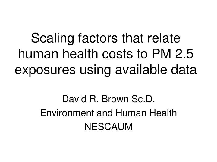scaling factors that relate human health costs to pm 2 5 exposures using available data n.