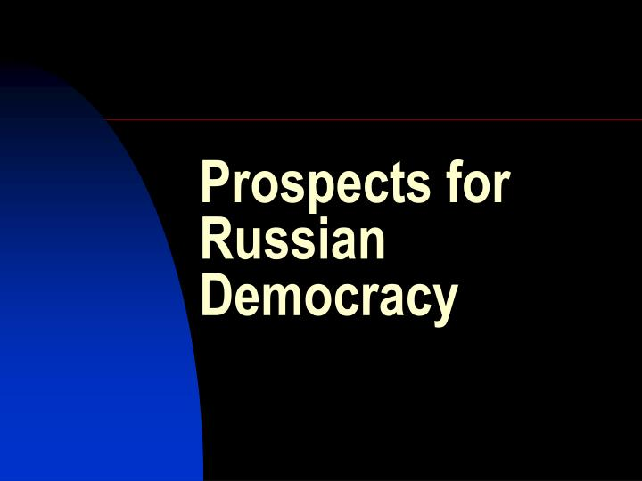 prospects for russian democracy n.